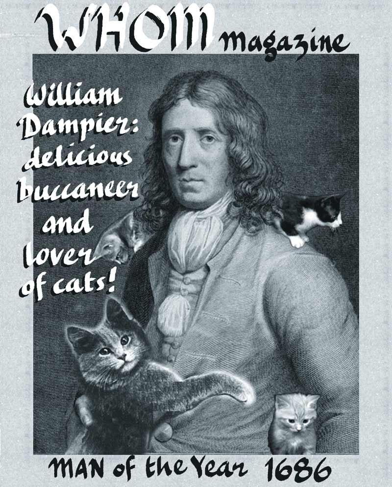 Poster boy for ships cats and seafaring felines. Whom Magazine cover - William Dampier: delicious buccaneer and lover of cats! Man of the Year 1686